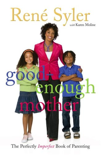 Good-Enough Mother: The Perfectly Imperfect Book of Parenting by Rene Syler