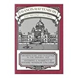 Francis Rattenbury and British Columbia: Architecture and Challenge in the Imperial Age (0774801786) by Barrett, Anthony A.