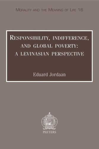 Responsibility, Indifference And Global Poverty: A Levinasian Perspective (Morality and the Meaning of Life)