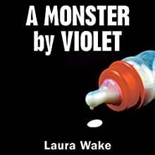 A Monster by Violet Audiobook by Laura Wake Narrated by Jasmine Blackborow
