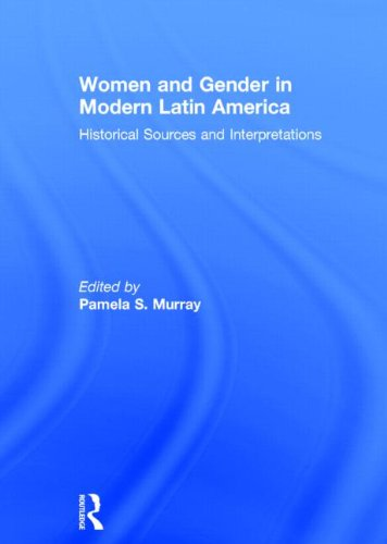 Women and Gender in Modern Latin America: Historical Sources and Interpretations