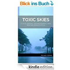 Toxic Skies: Cloud Seeding, Geoengineering, and Weather Modification (English Edition)