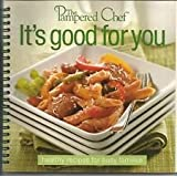 The Pampered Chef: It's Good for You - Healthy Recipes for Busy Families
