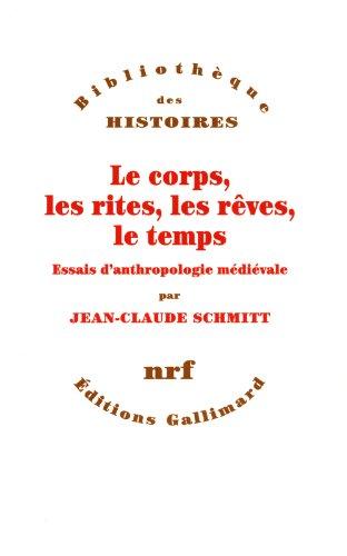 Jean-Claude Schmitt - Le corps, les rites, les rêves, le temps: Essais d'anthropologie médiévale