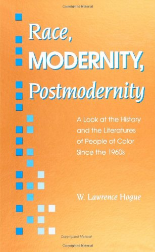Race, Modernity, Postmodernity: A Look at the History and the Literatures of People of Color Since the 1960s
