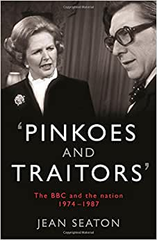 Pinkoes And Traitors: The BBC And The Nation, 1974-1987