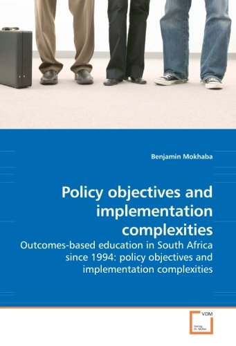 Policy objectives and implementation complexities: Outcomes-based education in South Africa since 1994: policy objectives and implementation complexities