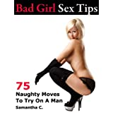 Bad Girl Sex Tips: 75 Naughty Moves To Try On A Man (Bad Girl Sex Tips) ~ Bad Girl Collective