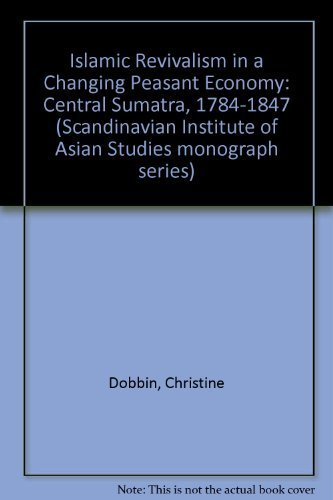 Islamic Revivalism in a Changing Peasant Economy: Central Sumatra, 1784-1847 (Scandinavian Institute of Asian Studies monograph series)