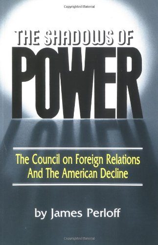 Amazon.com: The Shadows of Power: The Council on Foreign Relations and the American Decline (9780882791340): James Perloff: Books
