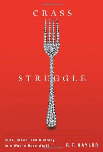 Crass Struggle: Greed, Glitz, and Gluttony in a Wanna-Have World