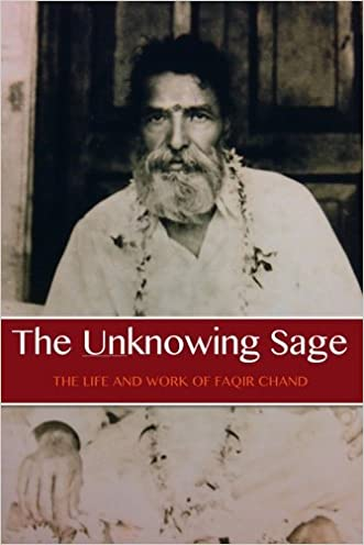 The Unknowing Sage: The Life and Work of Faqir Chand written by David Christopher Lane