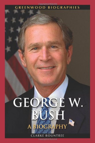 George W. Bush: A Biography (Greenwood Biographies)