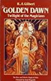 The Golden Dawn: Twilight of the Magicians (Esoteric themes & perspectives) (0850302781) by Gilbert, R. A.