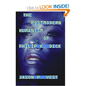 The Postmodern Humanism of Philip K. Dick by Jason P. Vest