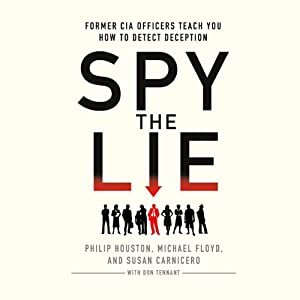 Spy the Lie: Former CIA Officers Teach You How to Detect Deception | [Philip Houston, Michael Floyd, Susan Carnicero, Don Tennant]