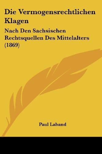 Die Vermogensrechtlichen Klagen: Nach Den Sachsischen Rechtsquellen Des Mittelalters (1869)