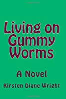 Living on Gummy Worms