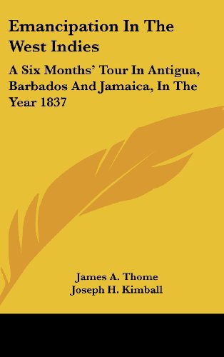 Emancipation in the West Indies: A Six Months' Tour in Antigua, Barbados and Jamaica, in the Year 1837