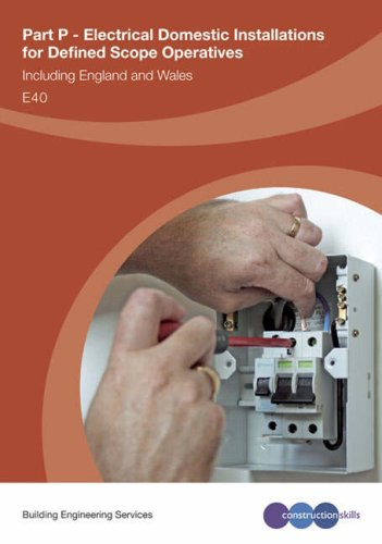 Part P Electrical Domestic Installations For Defined Scope Operatives (E40): Including England And Wales: Heating System Technicians