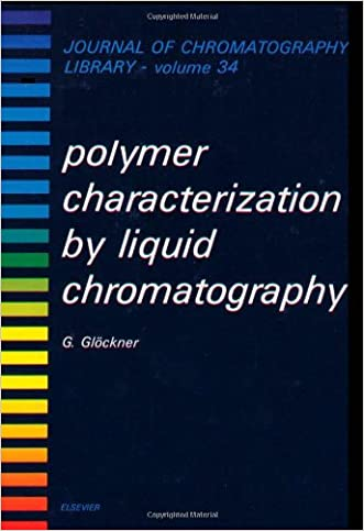 Polymer Characterization by Liquid Chromatography (Journal of Chromatography Library)