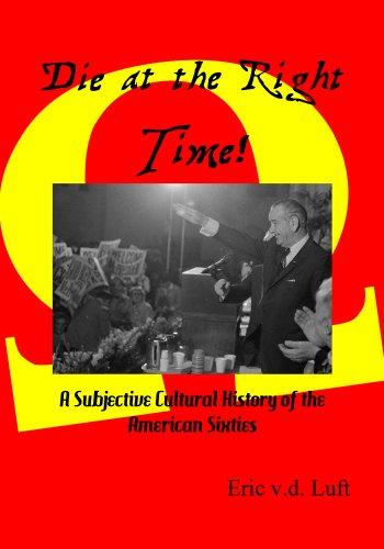 Die at the Right Time!: A Subjective Cultural History of the American Sixties