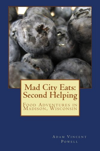 Mad City Eats: Second Helping: Food Adventures in Madison, Wisconsin (Volume 2), Powell, Adam Vincent
