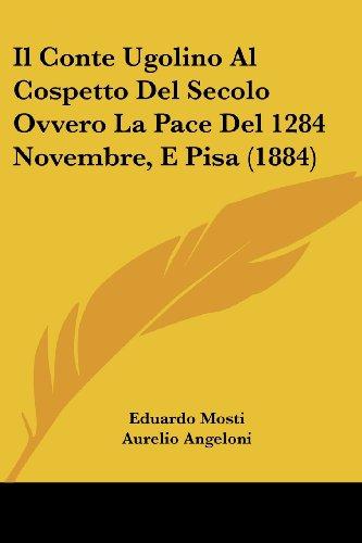 Il Conte Ugolino Al Cospetto del Secolo Ovvero La Pace del 1284 Novembre, E Pisa (1884)