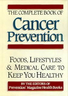 The Complete Book of Cancer Prevention: Food, Lifestyles and Medical Care to Keep You Healthy