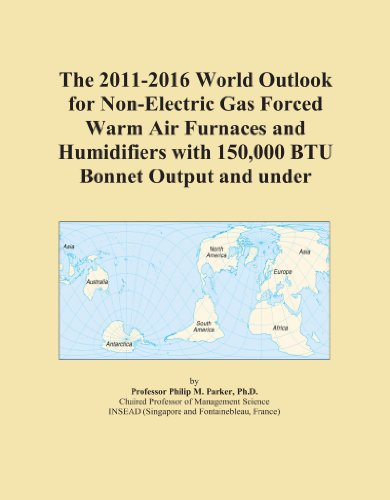 The 2011-2016 World Outlook For Non-Electric Gas Forced Warm Air Furnaces And Humidifiers With 150,000 Btu Bonnet Output And Under