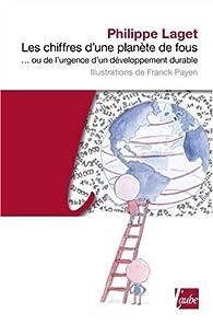 Les Chiffres d'une plan�te de fous... ou de l'urgence d'un d�veloppement durable par Philippe Laget