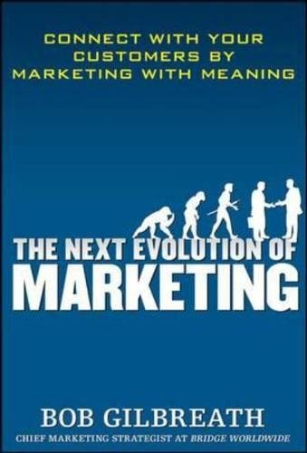 The Next Evolution of Marketing: Connect with Your Customers by Marketing with Meaning [Gilbreath, Bob] (Tapa Dura)