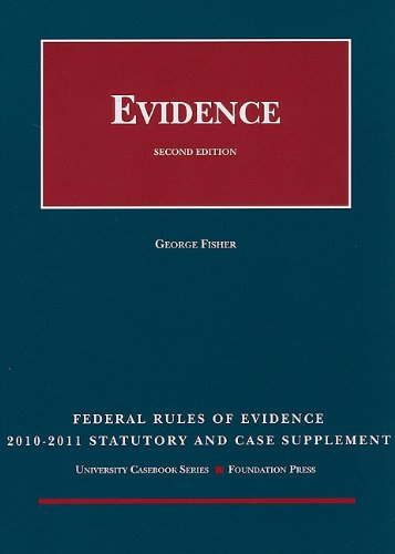 Federal Rules Of Evidence: Statutory And Case Supplement (2010-11)