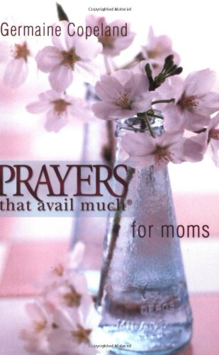 Prayers That Avail Much Moms (Prayers That Avail Much)