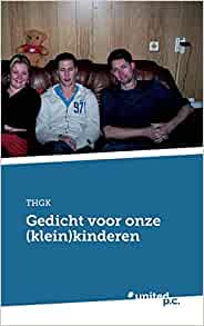 Gedicht Voor Onze (Klein) Kinderen (Dutch Edition): T.H.G.K. T.H.G.K