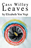 img - for Cass Willey Leaves[ CASS WILLEY LEAVES ] by Von Vogt, Elizabeth (Author) Jan-19-05[ Paperback ] book / textbook / text book