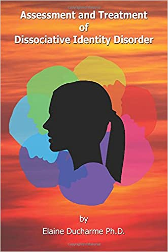 Assessment and Treatment of Dissociative Identity Disorder written by Elaine Ducharme Ph.D.