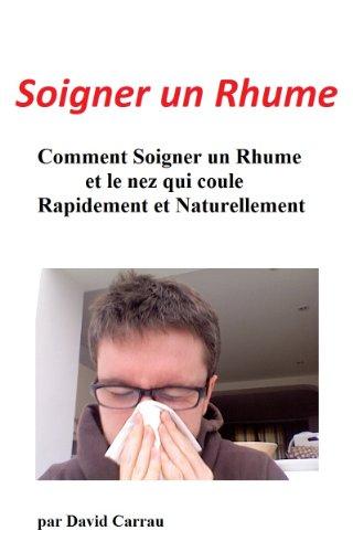 Couverture du livre Rhume et Nez qui coule : Traitements Naturels pour soigner un rhume et en finir avec le nez qui coule