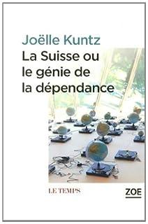 La Suisse, ou, Le génie de la dépendance, Kuntz, Joëlle