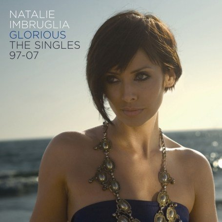 Natalie Imbruglia - Glorious - the Singles 97 - 07 - Zortam Music