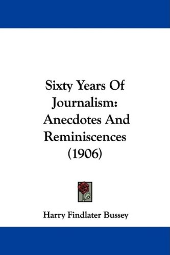 Sixty Years of Journalism: Anecdotes and Reminiscences (1906)