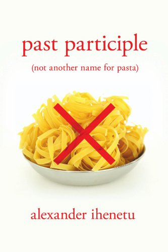 Past Participle: (Not Another Name for Pasta)