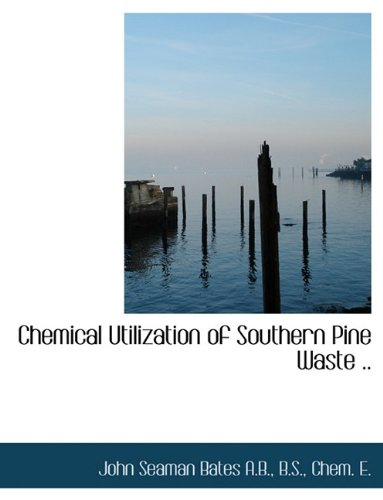 Chemical Utilization of Southern Pine Waste ..
