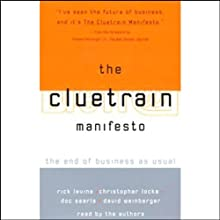 The Cluetrain Manifesto: The End of Business as Usual  by Rick Levine, Christopher Locke, Doc Searls, more Narrated by Dick Summer