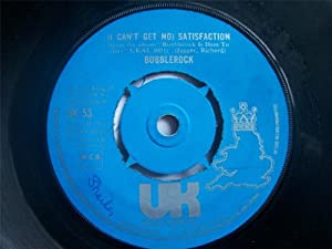 "BUBBLEROCK I Can't Get No Satisfaction UK 7"" 45"