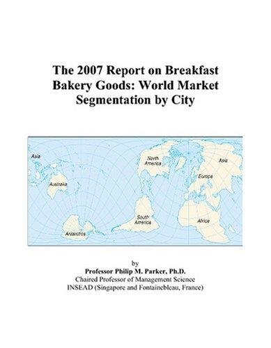 The 2007 Report on Breakfast Bakery Goods: World Market Segmentation by City