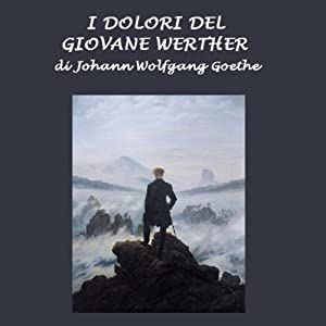 I dolori del giovane Werther [The Sorrows of Young Werther] | [Johann Wolfgang Goethe]