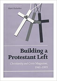 Building Protestant Left: Christianity & Crisis Magazine 1941-1993