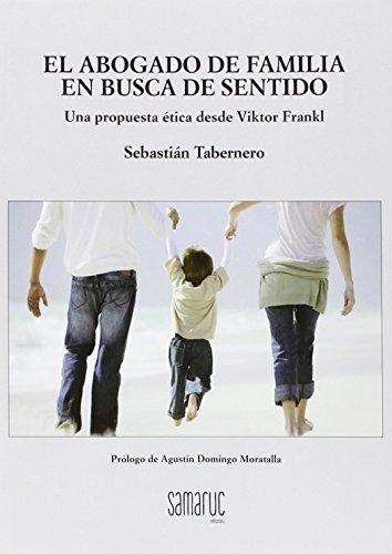 EL ABOGADO DE FAMILIA EN BUSCA DE SENTIDO: Una propuesta ética desde Viktor Frankl