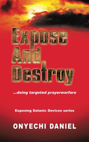 Expose and Destroy: Doing Targeted Prayer Warfare